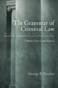 The Grammar of Criminal Law: American, Comparative, and International Volume One: Foundations