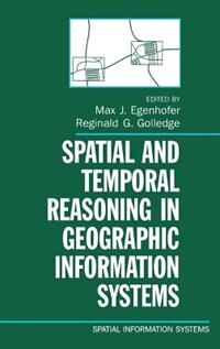 Book Spatial and Temporal Reasoning in Geographic Information Systems by Max J. Egenhofer