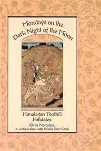 Book Mondays on the Dark Night of the Moon: Himalayan Foothill Folktales by Kirin Narayan