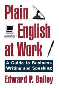 Book Plain English at Work: A Guide to Writing and Speaking by Edward P. Bailey