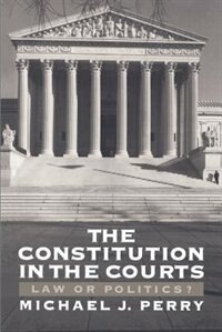 Book The Constitution in the Courts: Law or Politics? by Michael J. Perry