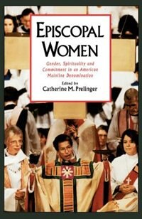 Book Episcopal Women: Gender, Spirituality, and Commitment in an American Mainline Denomination by Catherine M. Prelinger