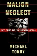 Book Malign Neglect: Race, Crime, and Punishment in America by Michael Tonry