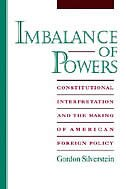 Book Imbalance of Powers: Constitutional Interpretation and the Making of American Foreign Policy by Gordon Silverstein