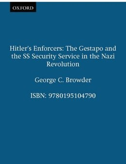 Book Hitlers Enforcers: The Gestapo and the SS Security Service in the Nazi Revolution by George C. Browder