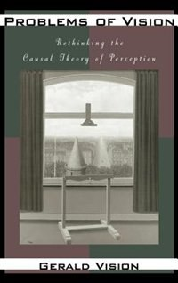 Book Problems of Vision: Rethinking the Causal Theory of Perception by Gerald Vision