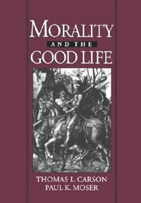 Book Morality and the Good Life by Thomas L. Carson