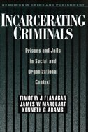 Book Incarcerating Criminals: Prisons and Jails in Social and Organizational Context by Timothy J. Flanagan