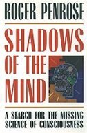 Book Shadows of the Mind: A Search for the Missing Science of Consciousness by Roger Penrose