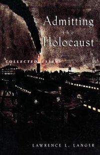 Book Admitting the Holocaust: Collected Essays by Lawrence L. Langer