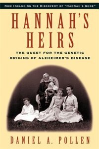 Book Hannahs Heirs: The Quest for the Genetic Origins of Alzheimers Disease by Daniel A. Pollen