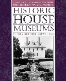 Book Historic House Museums: A Practical Handbook for Their Care, Preservation, and Management by Sherry Butcher-Younghans