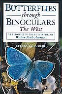 Butterflies Through Binoculars: The West A Field Guide to the Butterflies of Western North America…
