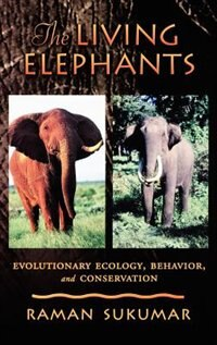 Book The Living Elephants: Evolutionary Ecology, Behaviour, and Conservation by Raman Sukumar