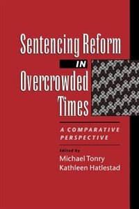 Book Sentencing Reform in Overcrowded Times: A Comparative Perspective by Michael Tonry