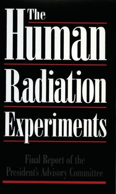 Book The Human Radiation Experiments: Final Report of the President's Advisory Committee by Advisory Committee on Human Radiation Experiments