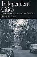 Book Independent Cities: Rethinking U.S. Urban Policy by Robert J. Waste