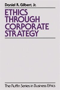 Book Ethics Through Corporate Strategy by Daniel R. Gilbert
