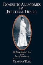 Domestic Allegories of Political Desire: The Black Heroines Text at the Turn of the Century