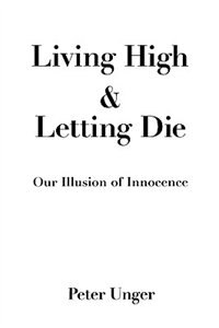 Book Living High and Letting Die: Our Illusion of Innocence by Peter Unger