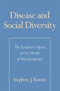 Book Disease and Social Diversity: The European Impact on the Health of Non-Europeans by Stephen J. Kunitz