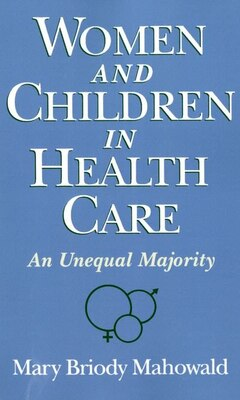 Book Women and Children in Health Care: An Unequal Majority by Mary Briody Mahowald