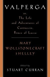 Book Valperga: or, the Life and Adventures of Castruccio, Prince of Lucca by Mary Wollstonecraft Shelley