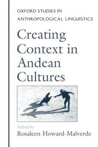 Book Creating Context in Andean Cultures by Rosaleen Howard-Malverde
