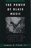 Book The Power of Black Music: Interpreting Its History from Africa to the United States by Samuel A. Floyd
