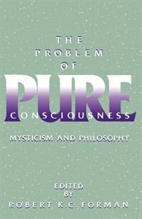 Book The Problem of Pure Consciousness: Mysticism and Philosophy by Robert K. C. Forman