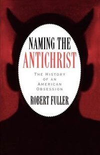 Book Naming the Antichrist: The History of an American Obsession by Robert C. Fuller