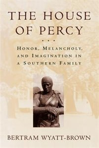 Book The House of Percy: Honor, Melancholy, and Imagination in a Southern Family by Bertram Wyatt-Brown