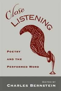 Book Close Listening: Poetry and the Performed Word by Charles Bernstein