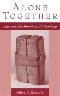 Book Alone Together: Law and the Meanings of Marriage by Milton C. Regan