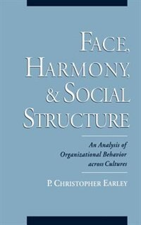 Book Face, Harmony, and Social Structure: An Analysis of Organizational Behavior Across Cultures by P. Christopher Earley