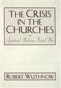 Book The Crisis in the Churches: Spiritual Malaise, Fiscal Woe by Robert Wuthnow