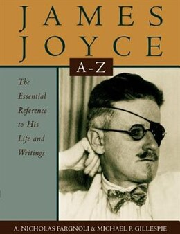 Book James Joyce A to Z: The Essential Reference to His Life and Writings by A. Nicholas Fargnoli