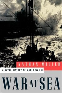 Book War at Sea: A Naval History of World War II by Nathan Miller