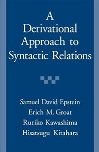 A Derivational Approach to Syntactic Relations: Derivational Approach To Synta