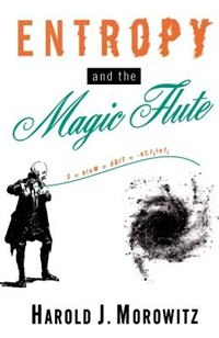 Book Entropy and the Magic Flute by Harold J. Morowitz