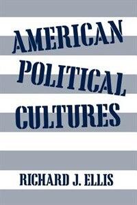 Book American Political Cultures by Richard J. Ellis