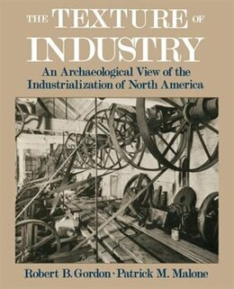 Book The Texture of Industry: An Archaeological View of the Industrialization of North America by Robert B. Gordon