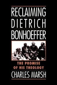 Book Reclaiming Dietrich Bonhoeffer: The Promise of His Theology by Charles Marsh