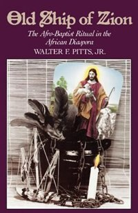 Book Old Ship of Zion: The Afro-Baptist Ritual in the African Diaspora by Walter F. Pitts