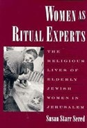 Book Women as Ritual Experts: The Religious Lives of Elderly Jewish Women in Jerusalem by Susan Starr Sered