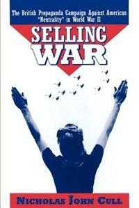 Book Selling War: The British Propaganda Campaign Against American Neutrality in World War II by Nicholas John Cull