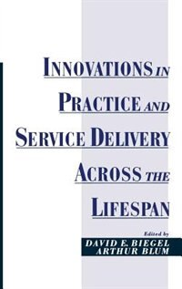 Book Innovations in Practice and Service Delivery Across the Lifespan by David E. Biegel