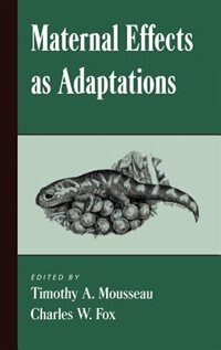 Book Maternal Effects as Adaptations by Timothy A. Mousseau