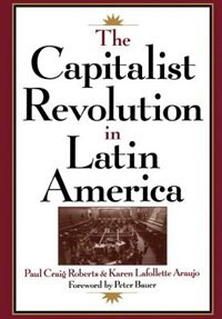 Book The Capitalist Revolution in Latin America by Paul Craig Roberts