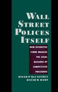 Book Wall Street Polices Itself: How Securities Firms Manage the Legal Hazards of Competitive Pressures by David P. McCaffrey